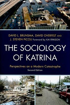The Sociology of Katrina By Brunsma, David L. (EDT)/ Overfelt, David (EDT)/ Picou, J. Steven (EDT)